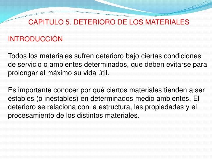 CAPITULO 5. DETERIORO DE LOS MATERIALESINTRODUCCIÓNTodos los materiales sufren deterioro bajo ciertas condicionesde servic...