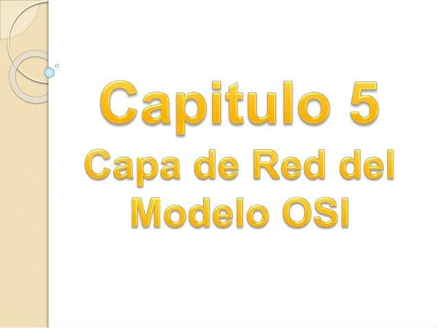 La capa de red, o Capa 3 de OSI, provee servicios para intercambiar secciones de datos individuales a través de la red ent...