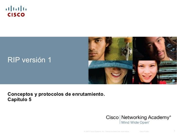 RIP versión 1Conceptos y protocolos de enrutamiento.Capítulo 5                              © 2007 Cisco Systems, Inc. Tod...