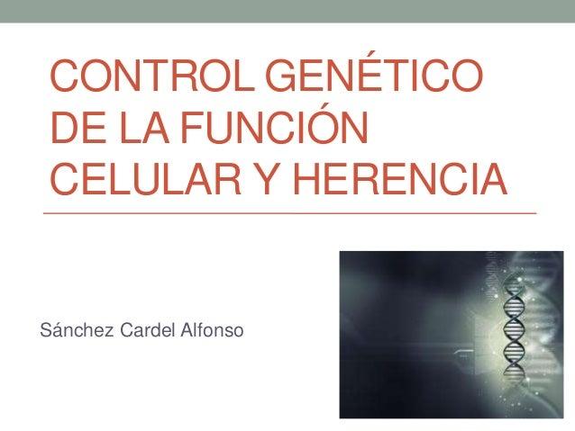 CONTROL GENÉTICODE LA FUNCIÓNCELULAR Y HERENCIASánchez Cardel Alfonso