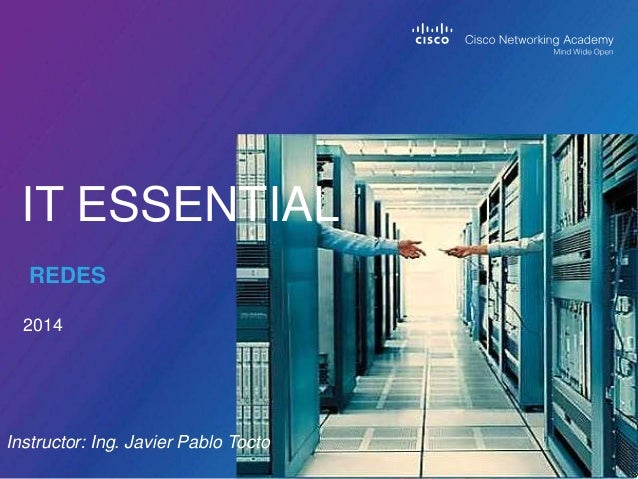 2014 IT ESSENTIAL REDES Instructor: Ing. Javier Pablo Tocto