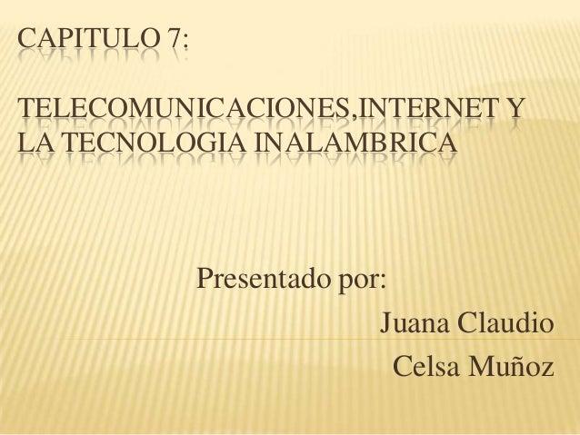CAPITULO 7:TELECOMUNICACIONES,INTERNET YLA TECNOLOGIA INALAMBRICA              Presentado por:                            ...
