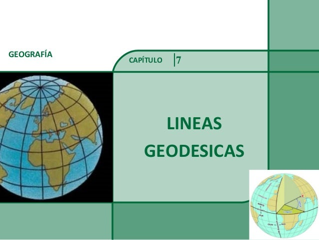 GEOGRAFÍA LINEAS GEODESICAS CAPÍTULO 7