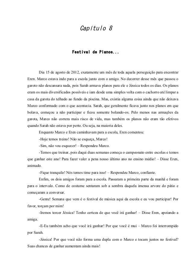 Capítulo 8  Festival de Planos...  Dia 15 de agosto de 2012, exatamente um mês de toda aquela perseguição para encontrar E...