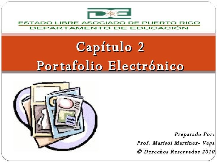 Capítulo 2 Portafolio Electrónico Preparado Por: Prof. Marisol Martínez- Vega © Derechos Reservados 2010