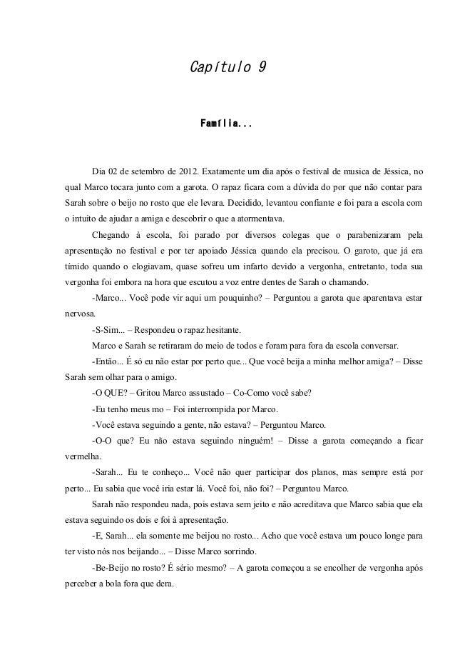 Capítulo 9  Família...  Dia 02 de setembro de 2012. Exatamente um dia após o festival de musica de Jéssica, no qual Marco ...