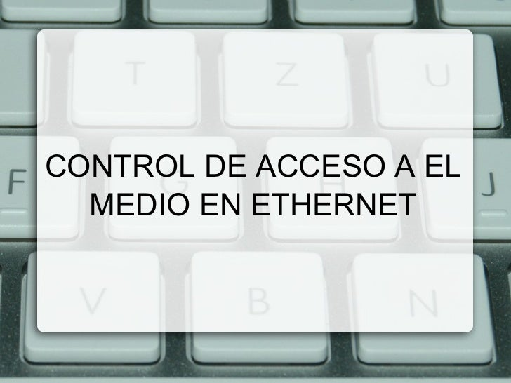 CONTROL DE ACCESO A EL MEDIO EN ETHERNET