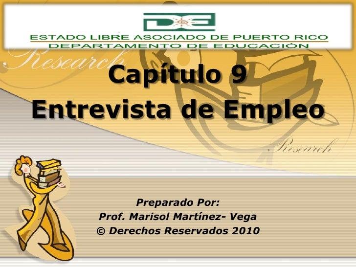 Capítulo 9 Entrevista de Empleo  Preparado Por: Prof. Marisol Martínez- Vega © Derechos Reservados 2010
