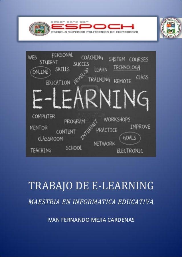 2012 TRABAJO DE E-LEARNING MAESTRIA EN INFORMATICA EDUCATIVA           IVAN FERNANDO MEJIA CARDENASIVAN MEJIA CARDENAS    ...