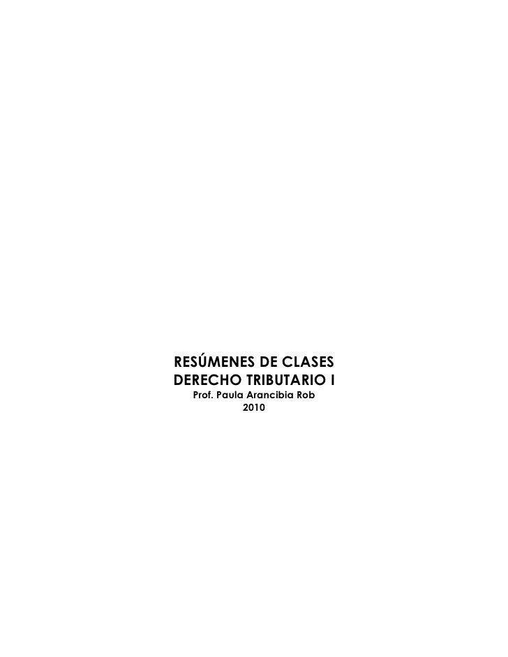 RESÚMENES DE CLASES DERECHO TRIBUTARIO I   Prof. Paula Arancibia Rob              2010