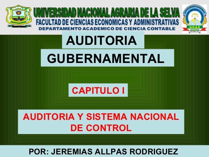 AUDITORIA    GUBERNAMENTAL        CAPITULO IAUDITORIA Y SISTEMA NACIONAL        DE CONTROLPOR: JEREMIAS ALLPAS RODRIGUEZ