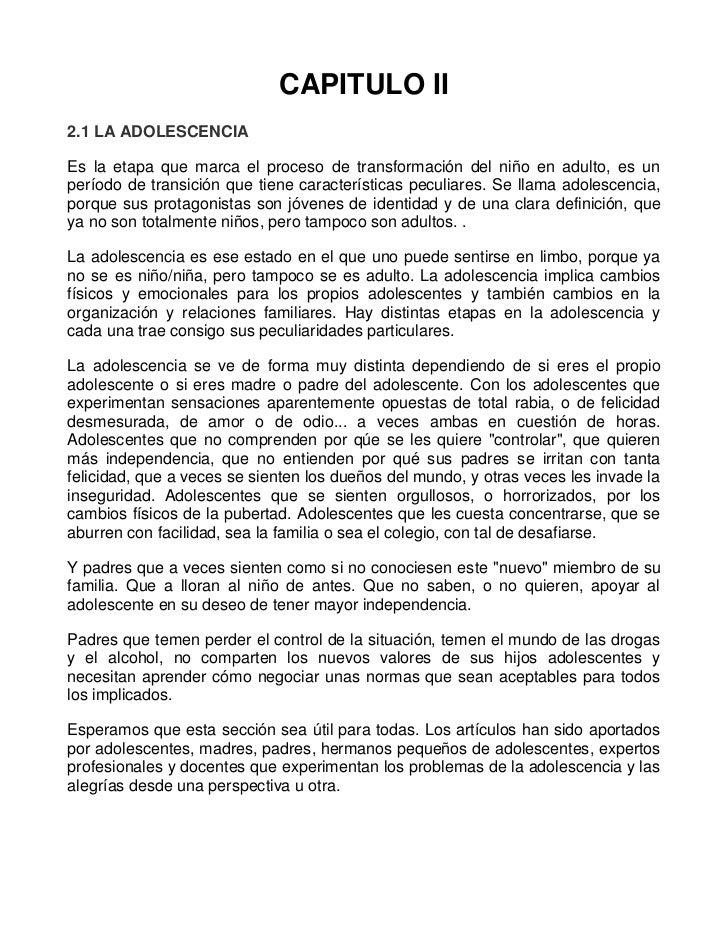 CAPITULO II<br />2.1 LA ADOLESCENCIA<br />Es la etapa que marca el proceso de transformación del niño en adulto, es un per...