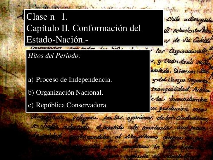 Clase n° 1.<br />Capítulo II. Conformación del Estado-Nación.-<br />Hitos del Periodo:<br />Proceso de Independencia.<br /...