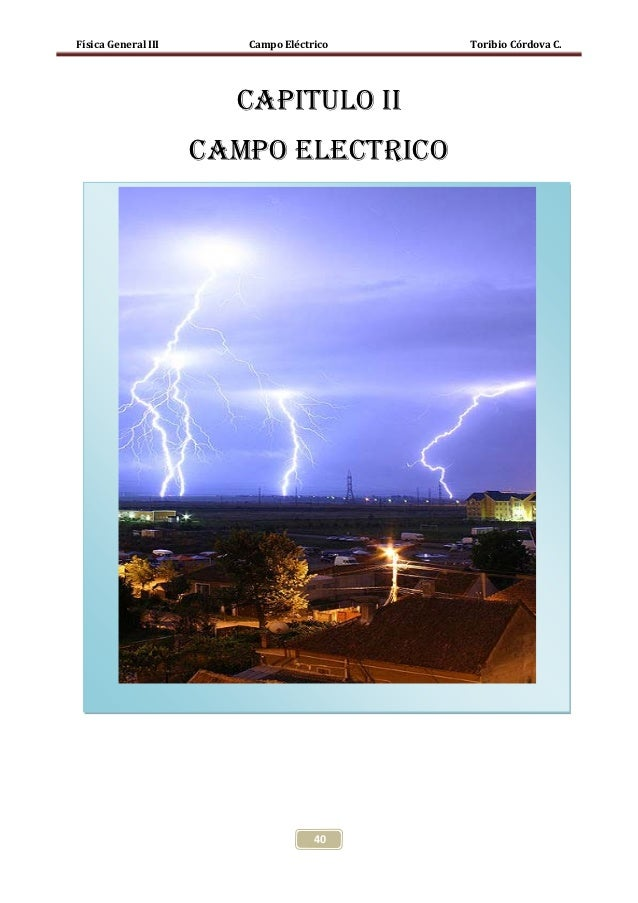 Física General III      Campo Eléctrico   Toribio Córdova C.                       CAPITULO II                     CAMPO E...