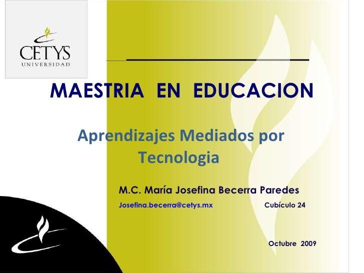 dege MAESTRIA  EN  EDUCACION M.C. María Josefina Becerra Paredes [email_address] Cubículo 24   Octubre  2009 Aprendizajes ...