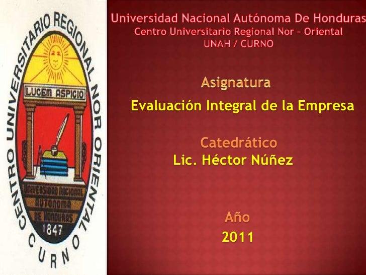 Universidad Nacional Autónoma De Honduras<br />Centro Universitario Regional Nor – Oriental<br />UNAH / CURNO<br />Asignat...