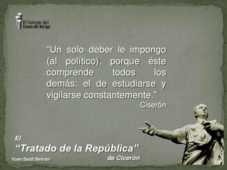 """""""Un solo deber le impongo (al político), porque éste comprende todos los demás: el de estudiarse y vigilarse constantement..."""