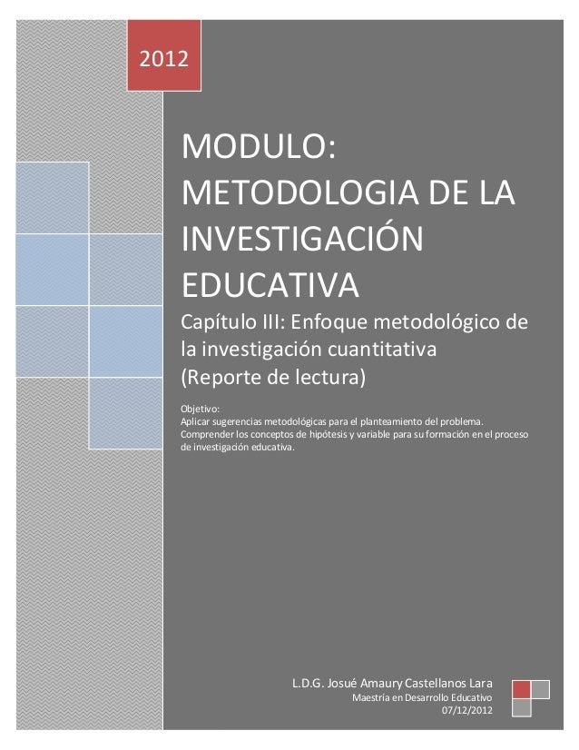 2012   MODULO:   METODOLOGIA DE LA   INVESTIGACIÓN   EDUCATIVA   Capítulo III: Enfoque metodológico de   la investigación ...