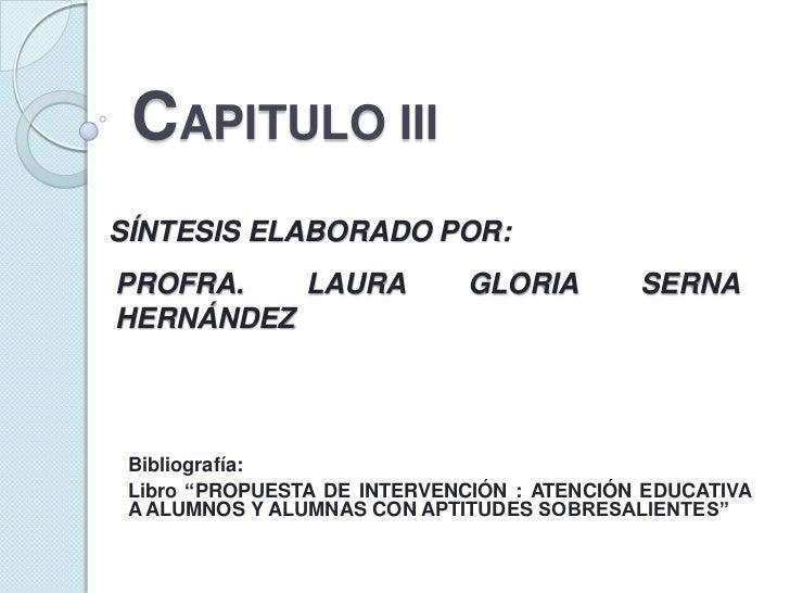 """""""PROPUESTA DE INTERVENCIÓN : ATENCIÓN EDUCATIVA A ALUMNOS Y ALUMNAS CON APTITUDES SOBRESALIENTES"""" CAPÍTULO III Parte 1"""
