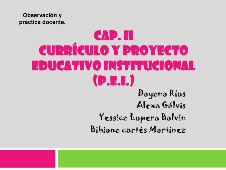 Observación ypráctica docente.            CAP. II     CURRÍCULO Y PROYECTO    EDUCATIVO INSTITUCIONAL            (P.E.I.) ...