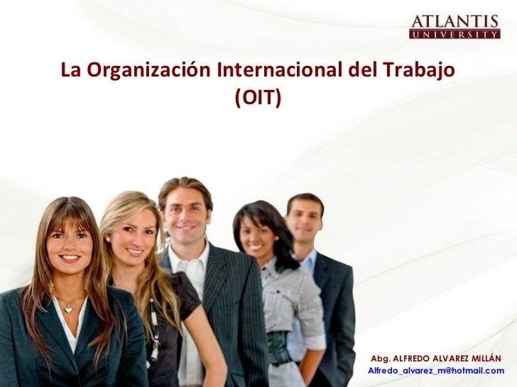 La Organización Internacional del Trabajo                  (OIT)                               Abg. ALFREDO ALVAREZ MILLÁN...