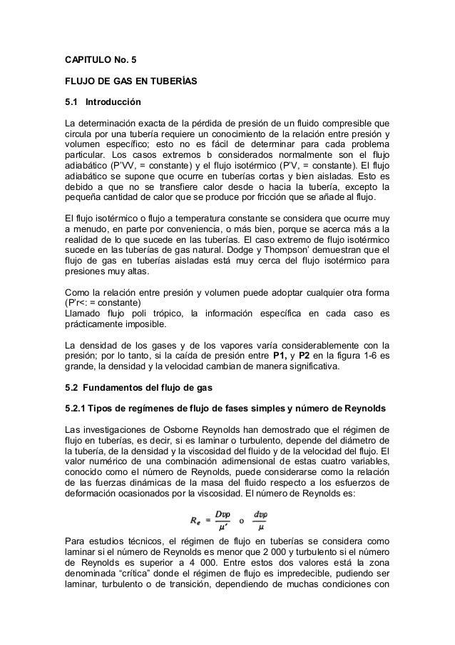 CAPITULO No. 5 FLUJO DE GAS EN TUBERÍAS 5.1 Introducción La determinación exacta de la pérdida de presión de un fluido com...