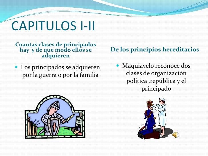 CAPITULOS I-II<br />Cuantas clases de principados  hay  y de que modo ellos se adquieren<br />De los principios hereditari...