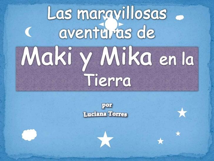 Las maravillosas aventuras de Maki y Mika en la Tierra<br />por<br />Luciana Torres<br />
