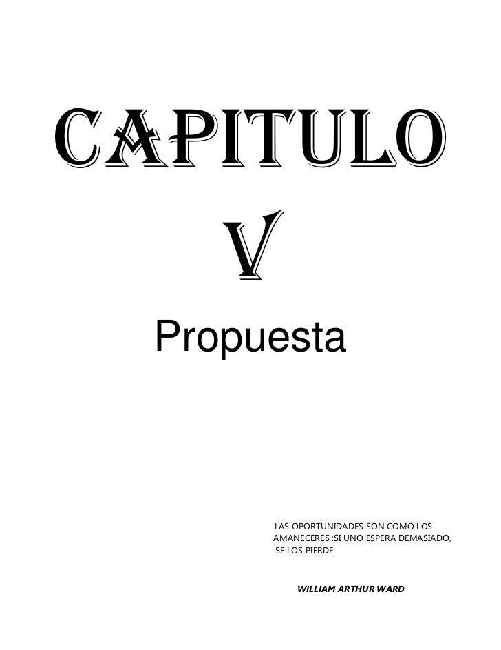 CAPITULO V<br />Propuesta<br />L                                   LAS OPORTUNIDADES SON COMO LOS A                       ...