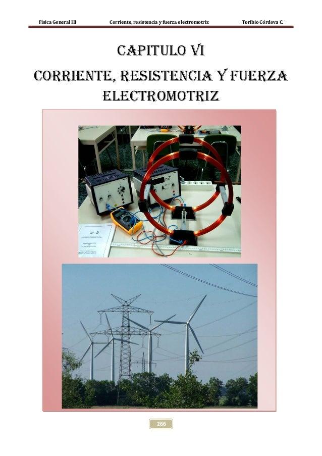 Física General III   Corriente, resistencia y fuerza electromotriz   Toribio Córdova C.                        CAPITULO VI...