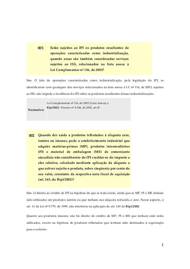 1  001 Estão sujeitos ao IPI os produtos resultantes de operações caracterizadas como industrialização, quan...