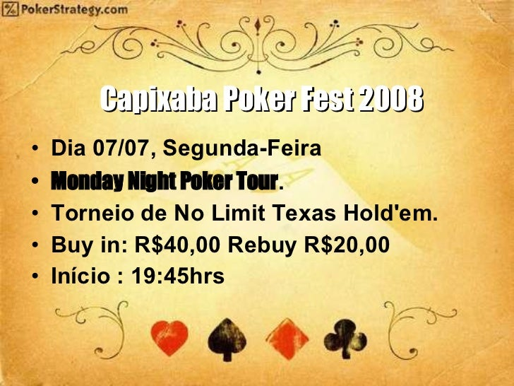 Capixaba Poker Fest 2008 <ul><li>Dia 07/07, Segunda-Feira  </li></ul><ul><li>Monday Night Poker Tour . </li></ul><ul><li>T...