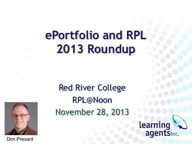 ePortfolio and RPL 2013 Roundup Red River College RPL@Noon November 28, 2013 Don Presant
