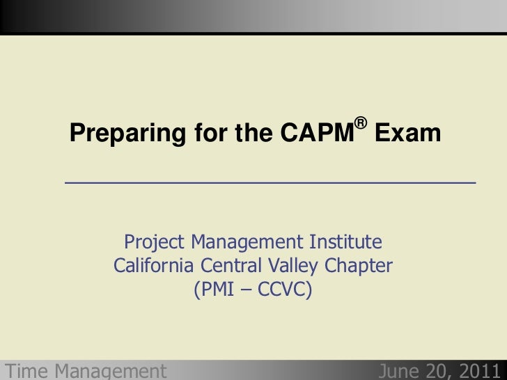 ®     Preparing for the CAPM Exam           Project Management Institute          California Central Valley Chapter       ...