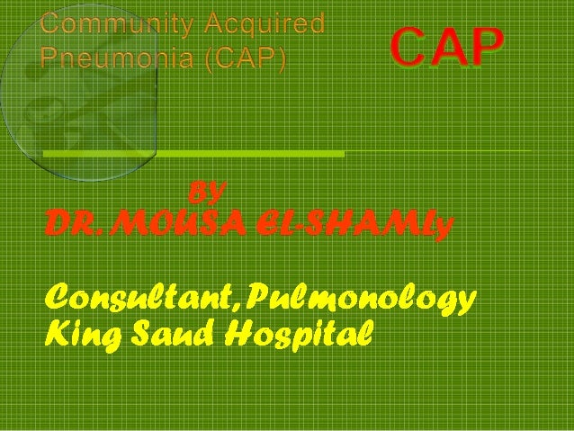 Definition Community-acquired pneumonia (CAP) is  defined as an acute infection of the lung  parenchyma accompanied by sy...