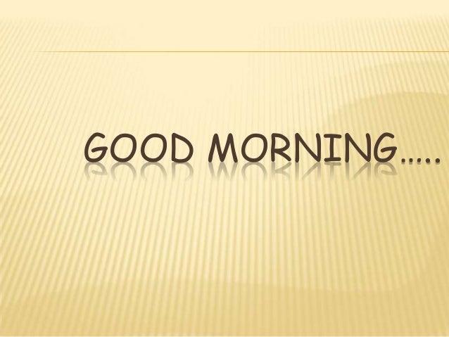 GOOD MORNING…..