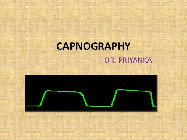 CAPNOGRAPHY       DR. PRIYANKA