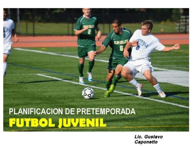 Planificación de una pretemporada fútbol juvenil  Lic. Gustavo Caponetto