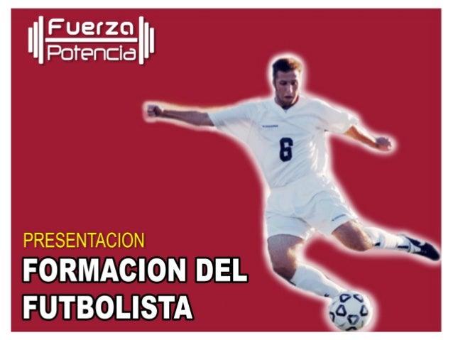 Formación del jugador profesional de fútbol  CURSO INTERNACIONAL DE PREPARACION FISICA 2013  Licenciado Gustavo Caponetto