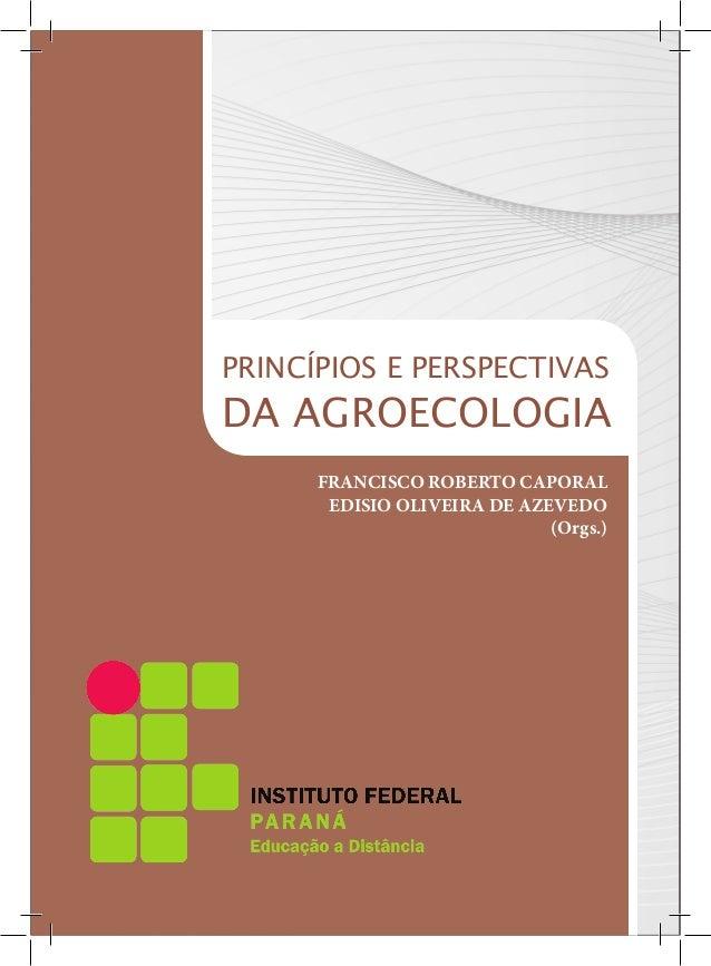 PRINCÍPIOS E PERSPECTIVAS DA AGROECOLOGIA FRANCISCO ROBERTO CAPORAL EDISIO OLIVEIRA DE AZEVEDO (Orgs.)