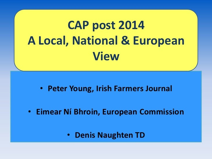 CAP post 2014A Local, National & European            View  • Peter Young, Irish Farmers Journal• Eimear Ní Bhroin, Europea...