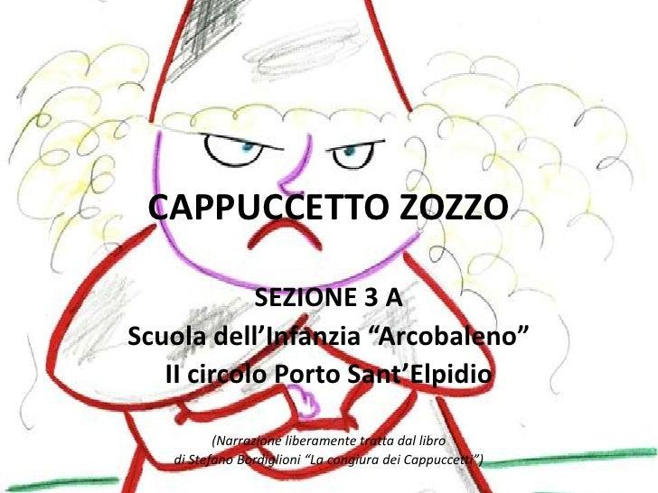 """CAPPUCCETTO ZOZZO<br />SEZIONE 3 A<br />Scuola dell'Infanzia """"Arcobaleno""""<br />II circolo Porto Sant'Elpidio<br />"""
