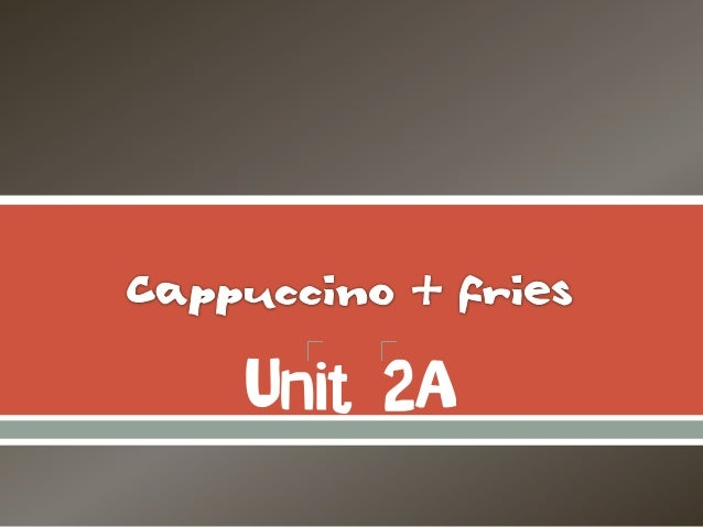 Cappuccino & fries