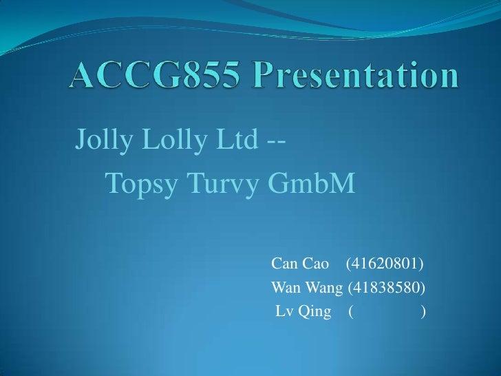 Jolly Lolly Ltd --  Topsy Turvy GmbM            Can Cao (41620801)            Wan Wang (41838580)            Lv Qing (    ...
