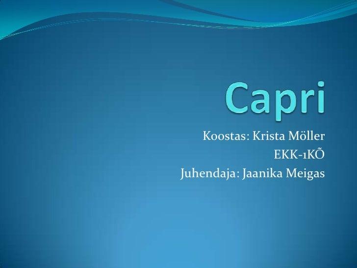 Capri<br />Koostas: Krista Möller<br />EKK-1KÕ<br />Juhendaja: Jaanika Meigas<br />