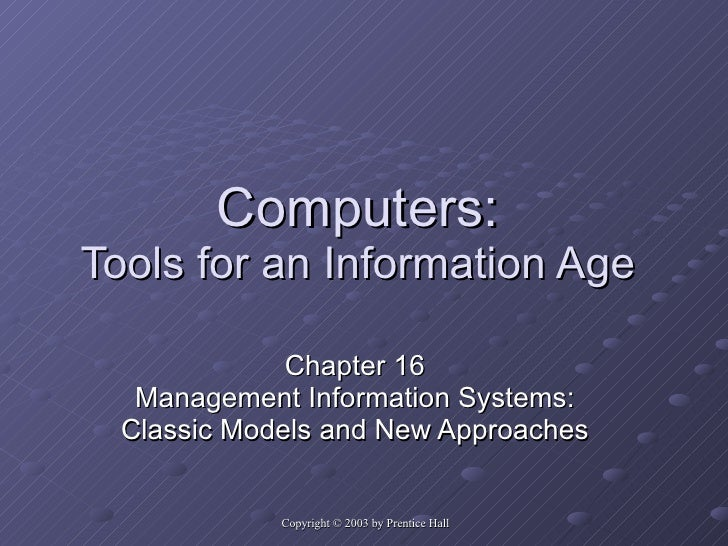Computers: Tools for an Information Age Chapter 16 Management Information Systems: Classic Models and New Approaches