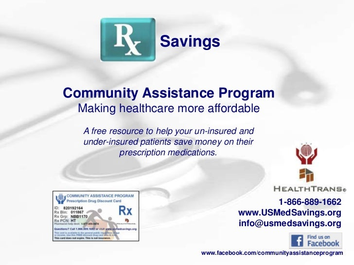 SavingsCommunity Assistance Program Making healthcare more affordable  A free resource to help your un-insured and  under-...