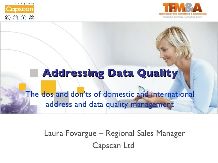 Addressing Data QualityThe dos and donts of domestic and international     address and data quality management     Laura F...