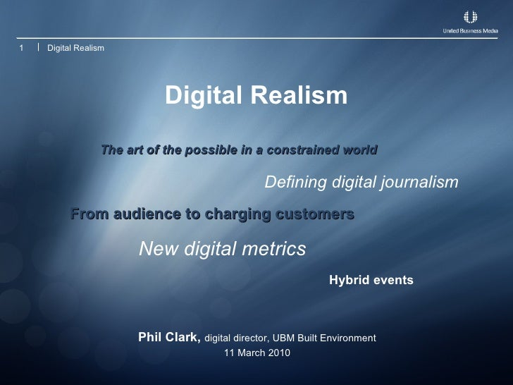 Digital Realism <ul><li>The art of the possible in a constrained world </li></ul>Defining digital journalism From audience...