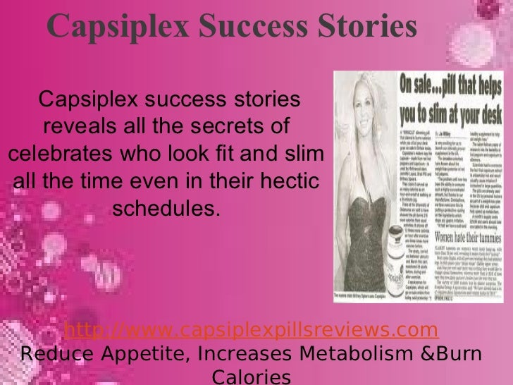 Capsiplex Success Stories   Capsiplex success stories    reveals all the secrets ofcelebrates who look fit and slimall the...